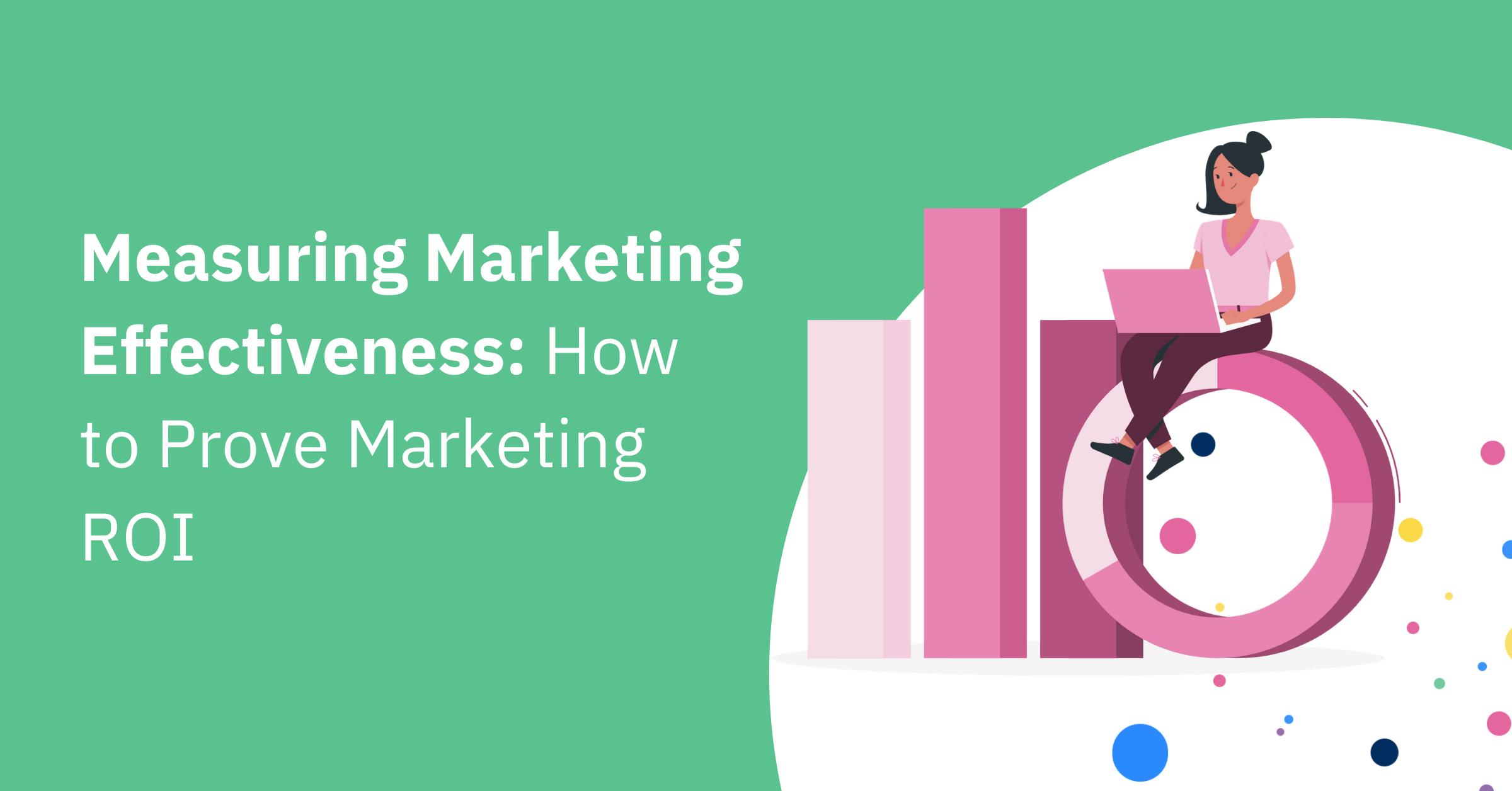 Measuring Marketing Effectiveness: How to Prove Marketing ROI