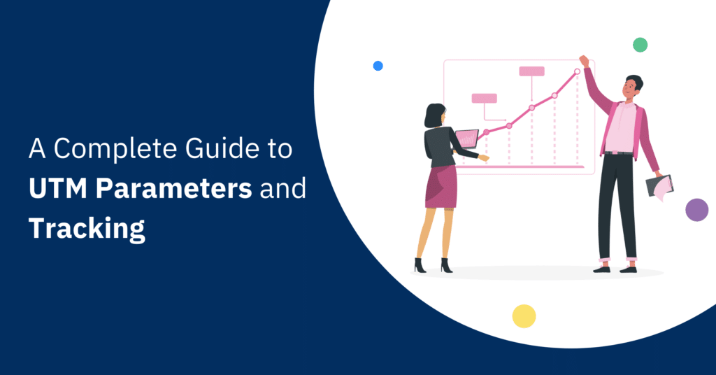A Complete Guide to UTM Parameters and Tracking