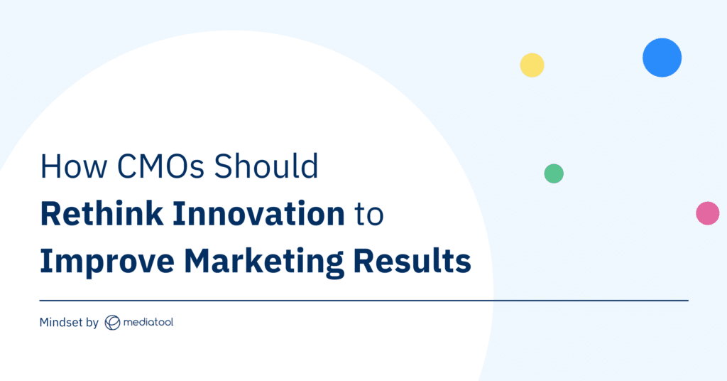 Mindset by Mediatool: How CMOs should rethink innovation to improve marketing results