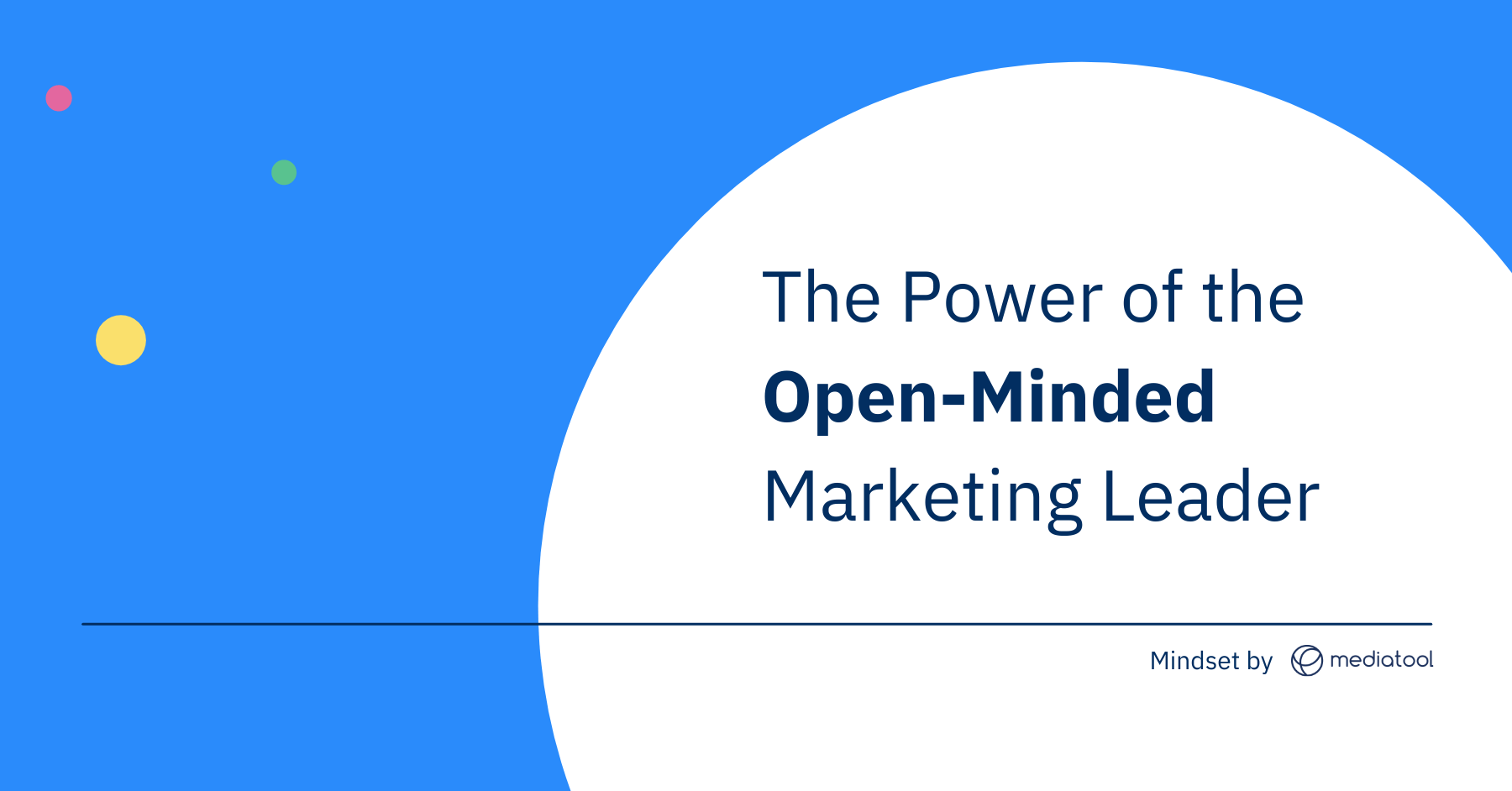 Mindset by Mediatool: The Power of the Open Minded Marketing Leader