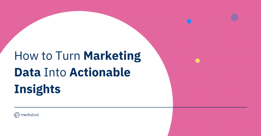 How to turn marketing data into actionable insights