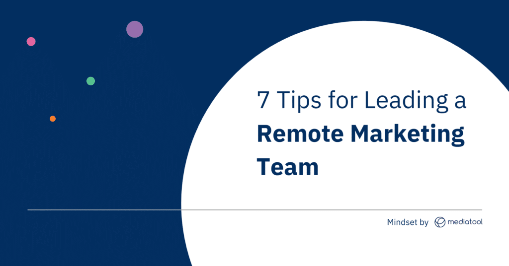 Image reads: Mindset by Mediatool: 7 Tips for Leading a Remote Marketing Team